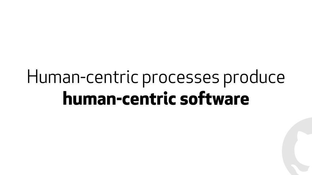 Human-centric processes produce human-centric s...