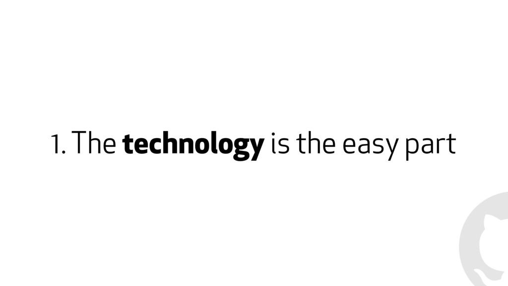 1. The technology is the easy part