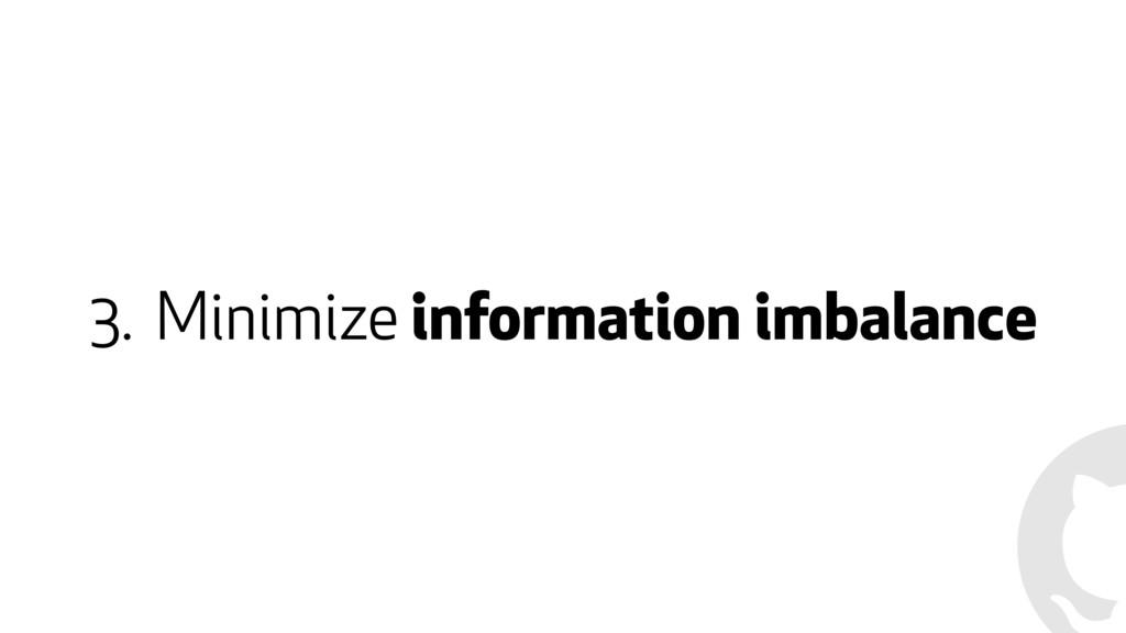 3. Minimize information imbalance