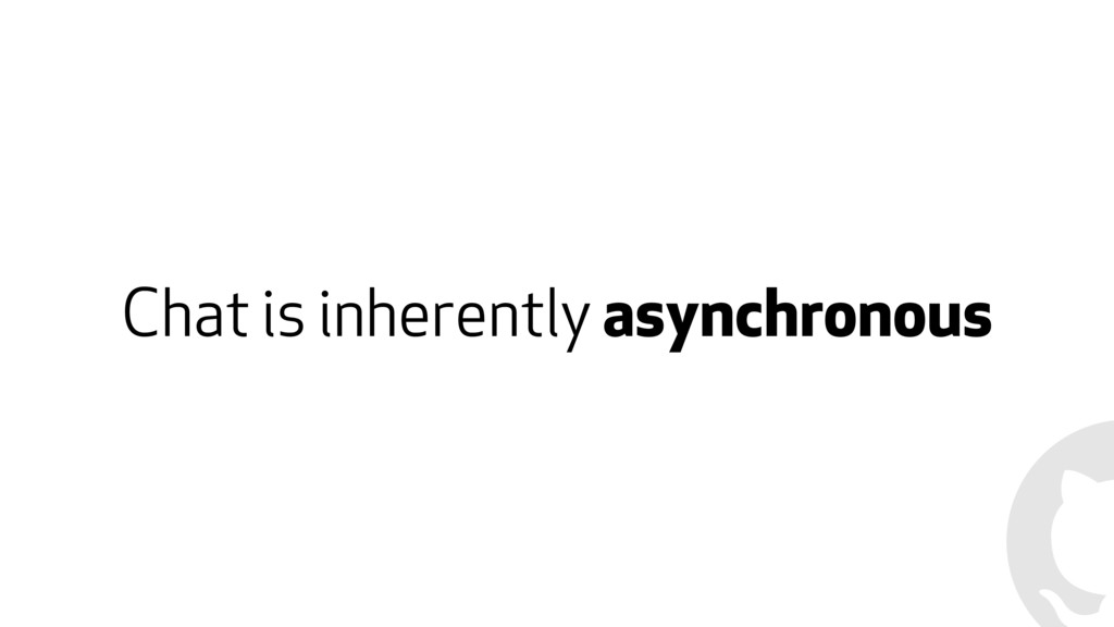 Chat is inherently asynchronous