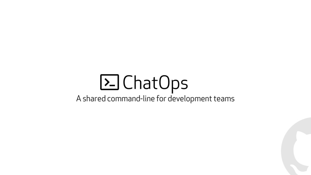 ChatOps A shared command-line for development t...