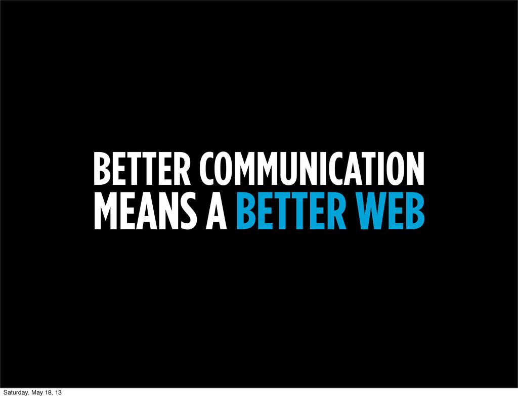 BETTER COMMUNICATION MEANS A BETTER WEB Saturda...