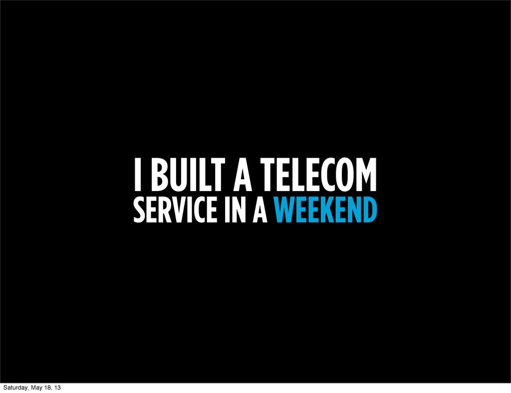 I BUILT A TELECOM SERVICE IN A WEEKEND Saturday...