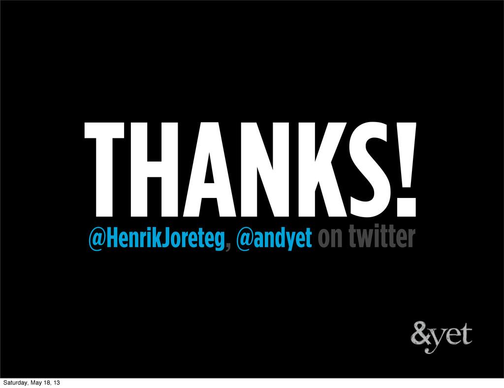 THANKS! @HenrikJoreteg, @andyet on twitter Satu...