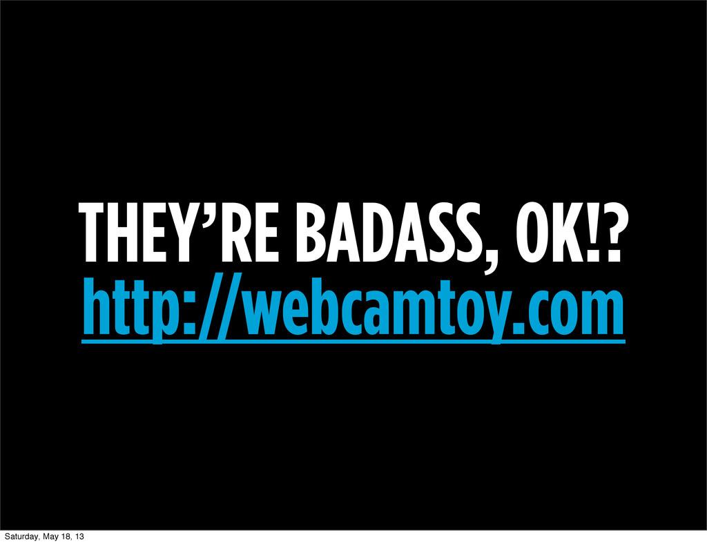 THEY'RE BADASS, OK!? http://webcamtoy.com Satur...