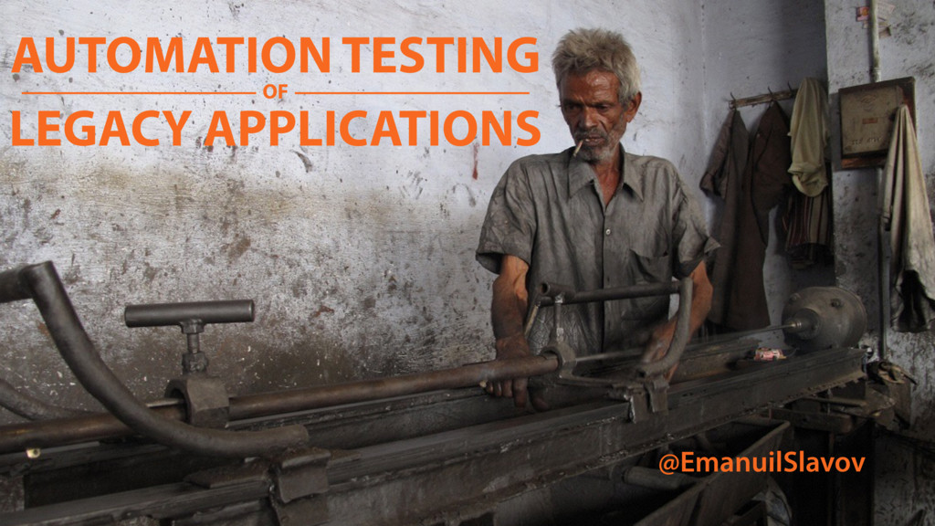 AUTOMATION TESTING LEGACY APPLICATIONS @Emanuil...