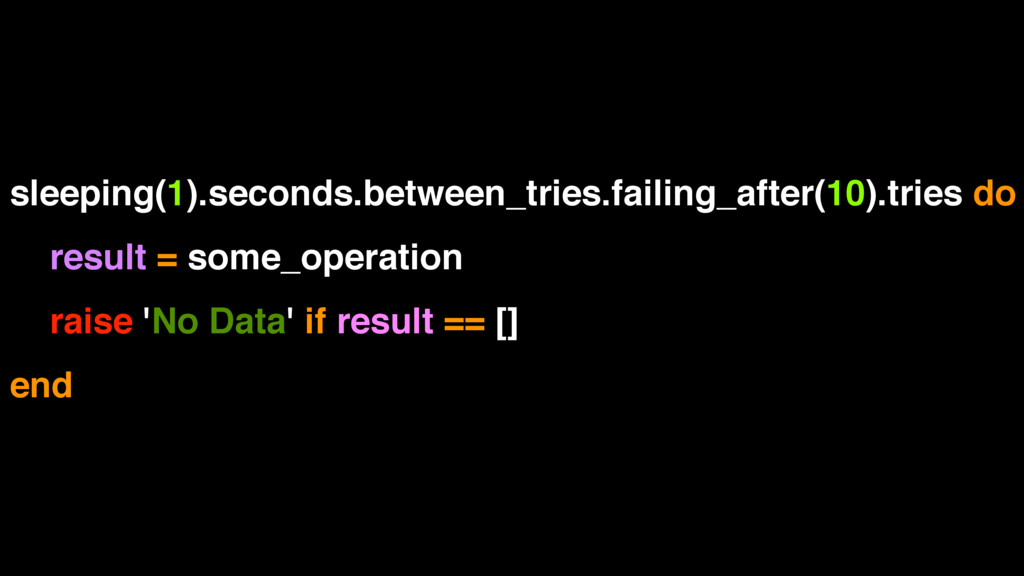 sleeping(1).seconds.between_tries.failing_after...