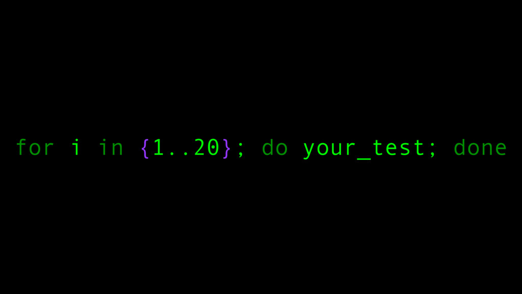 for i in {1..20}; do your_test; done