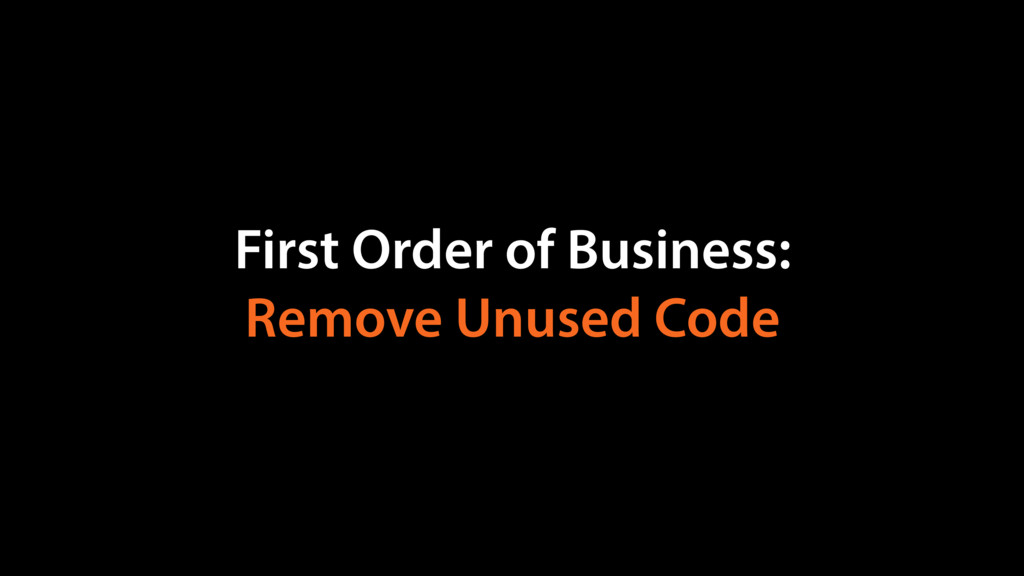First Order of Business: Remove Unused Code