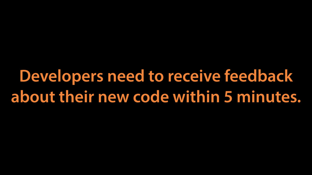 Developers need to receive feedback about their...