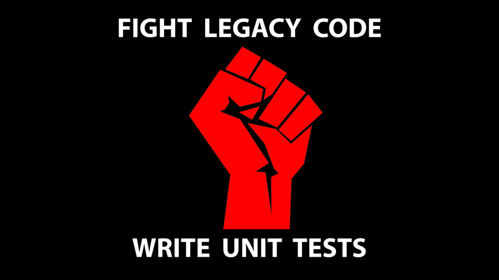 FIGHT LEGACY CODE WRITE UNIT TESTS