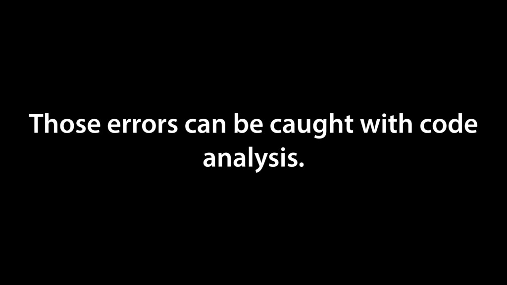 Those errors can be caught with code analysis.