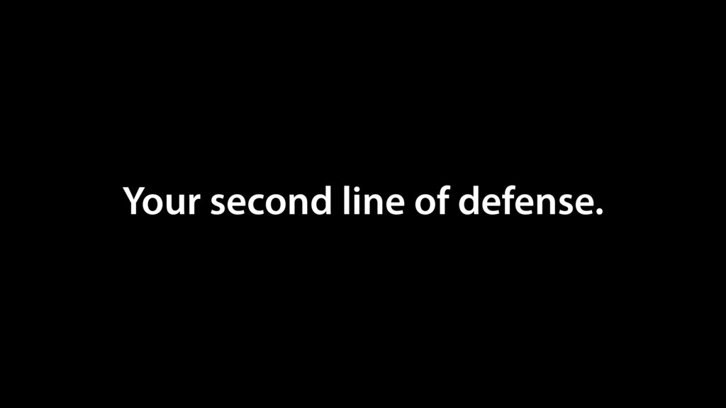 Your second line of defense.