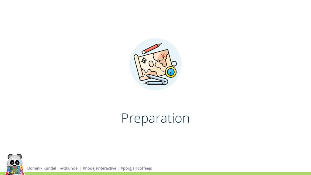 Preparation Dominik Kundel | @dkundel | #nodejs...