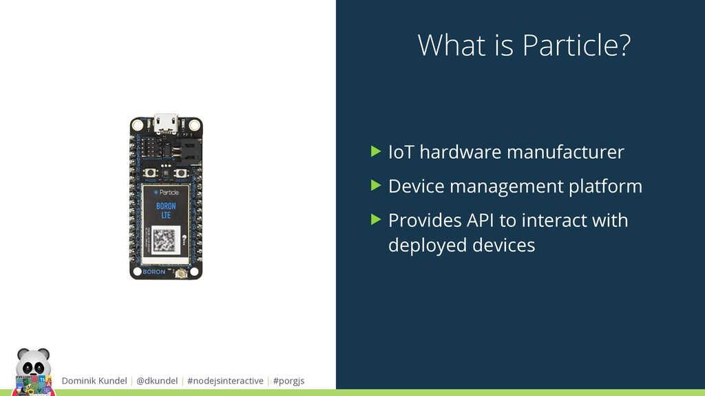What is Particle? ▶ IoT hardware manufacturer ▶...
