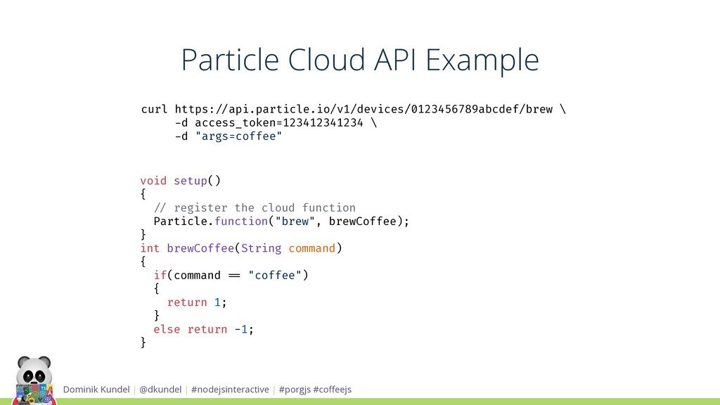 Particle Cloud API Example Dominik Kundel | @dk...
