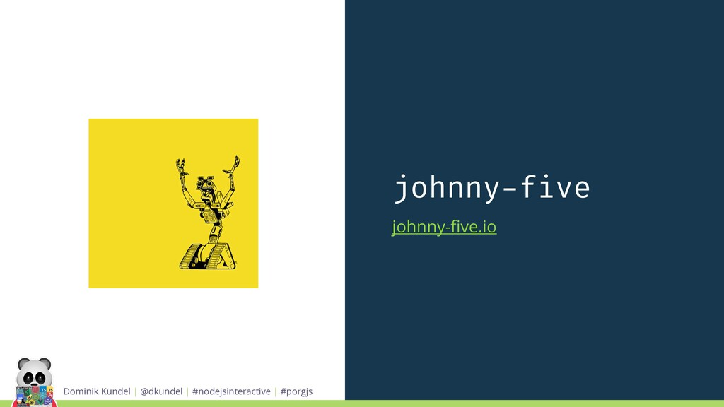 johnny-five johnny-five.io Dominik Kundel | @dku...