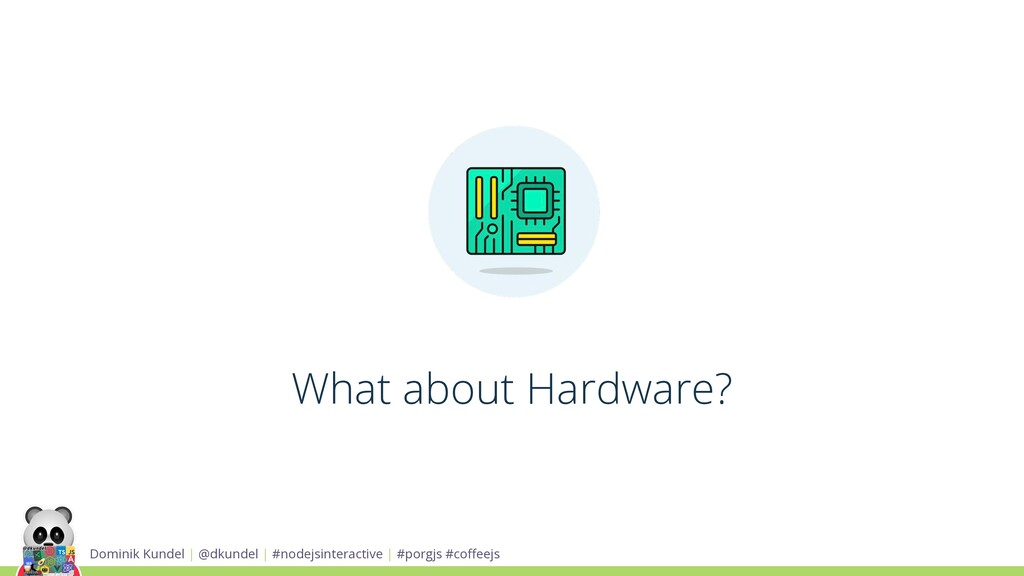 What about Hardware? Dominik Kundel | @dkundel ...
