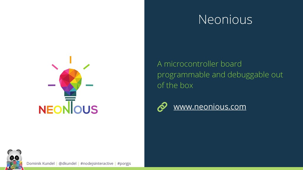 Neonious Dominik Kundel | @dkundel | #nodejsint...
