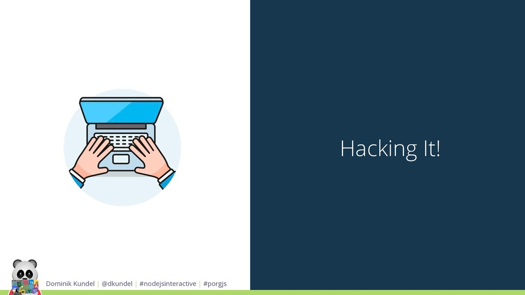 Hacking It! Dominik Kundel | @dkundel | #nodejs...