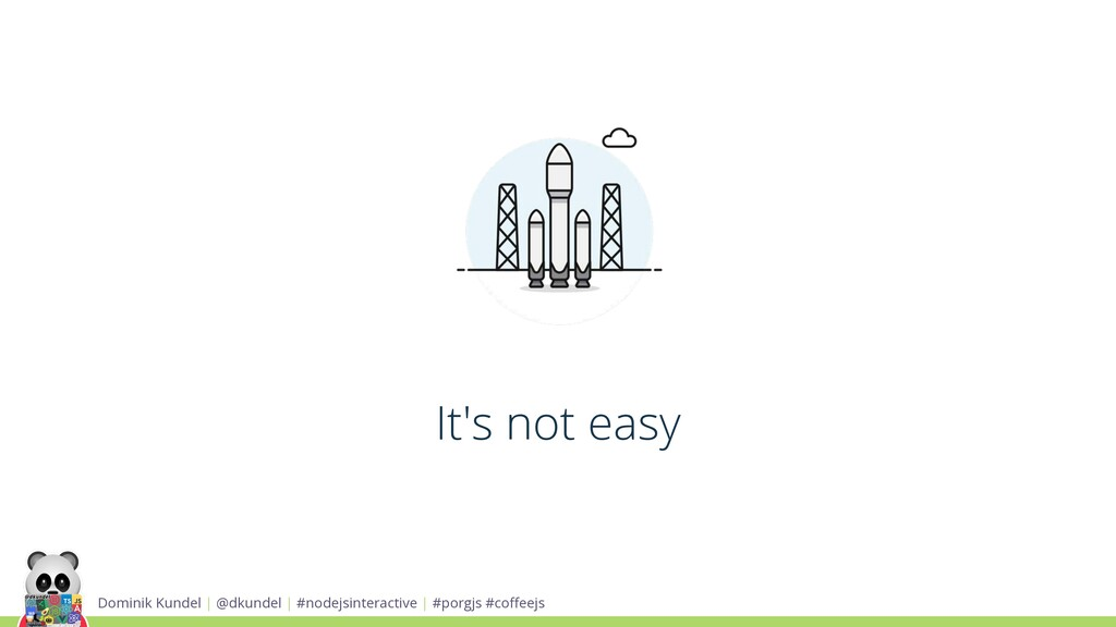 It's not easy Dominik Kundel | @dkundel | #node...