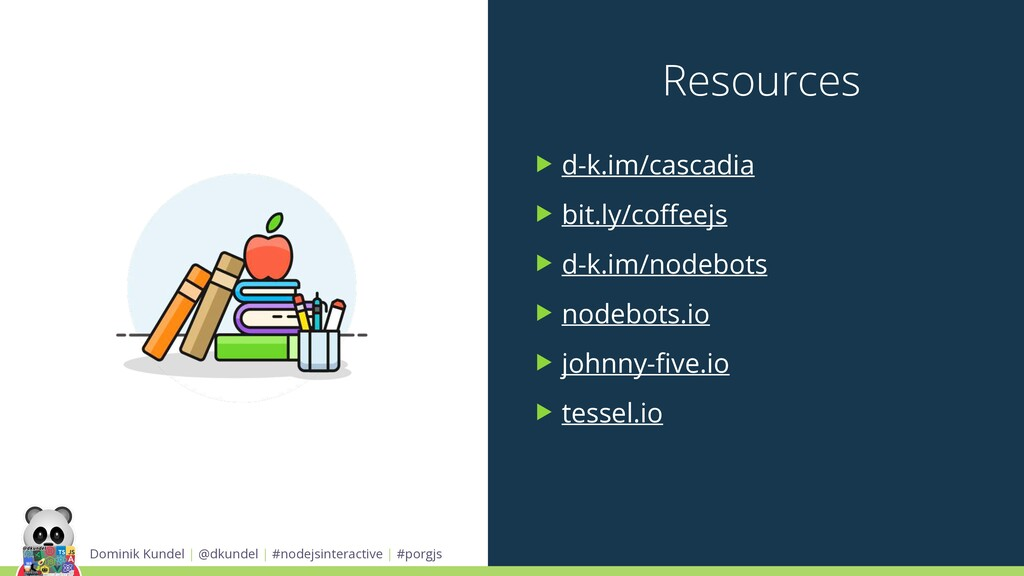 Resources Dominik Kundel | @dkundel | #nodejsin...