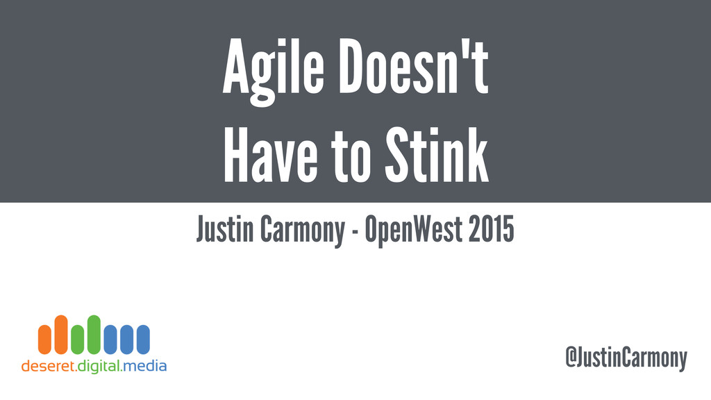 Agile Doesn't Have to Stink Justin Carmony - Op...
