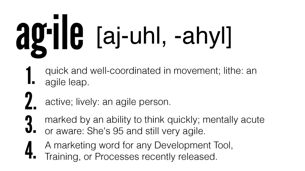 ag·ile [aj-uhl, -ahyl] quick and well-coordinat...