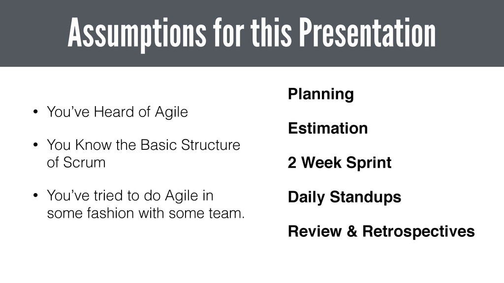 • You've Heard of Agile • You Know the Basic St...
