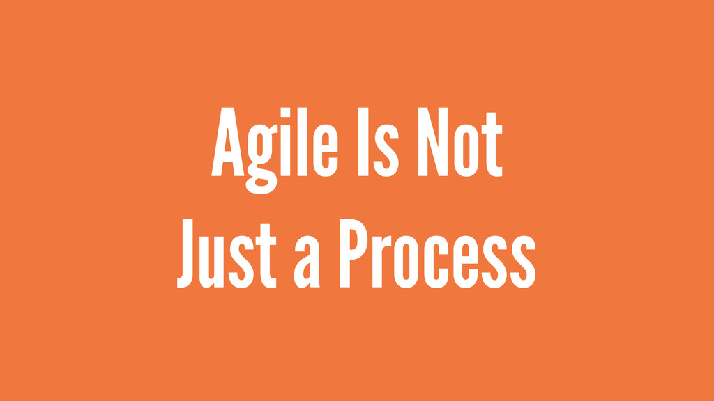Agile Is Not Just a Process
