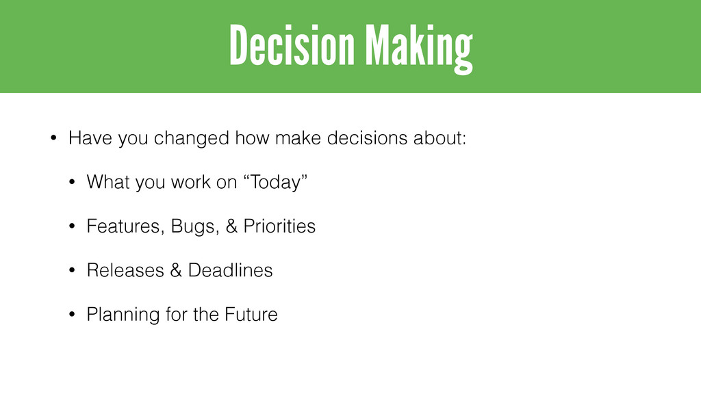 • Have you changed how make decisions about: • ...