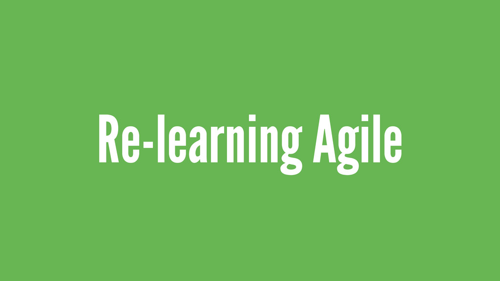 Re-learning Agile