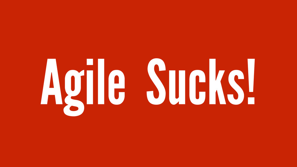 Agile Sucks!