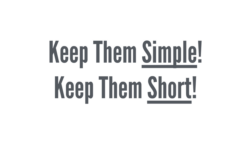 Keep Them Simple! Keep Them Short!