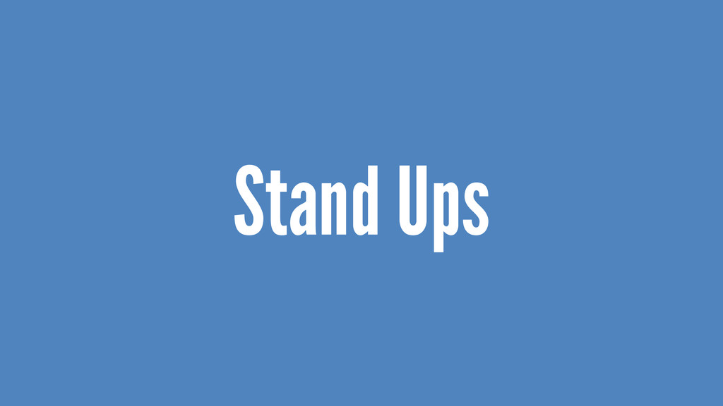 Stand Ups