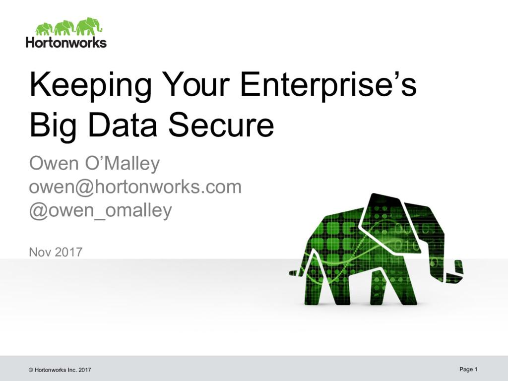© Hortonworks Inc. 2017 Keeping Your Enterprise...