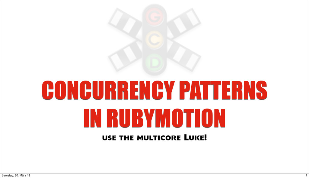 CONCURRENCY PATTERNS IN RUBYMOTION use the mult...