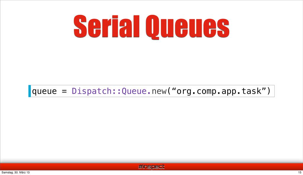 #inspect Serial Queues queue = Dispatch::Queue....