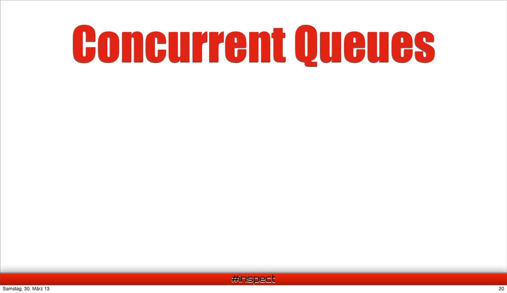 #inspect Concurrent Queues 20 Samstag, 30. März...