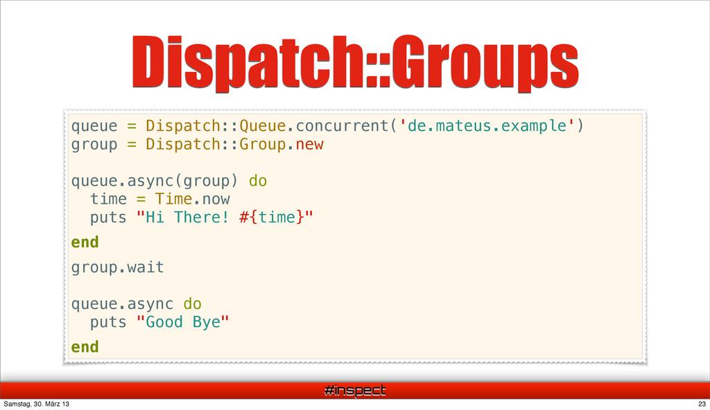 #inspect Dispatch::Groups queue = Dispatch::Que...