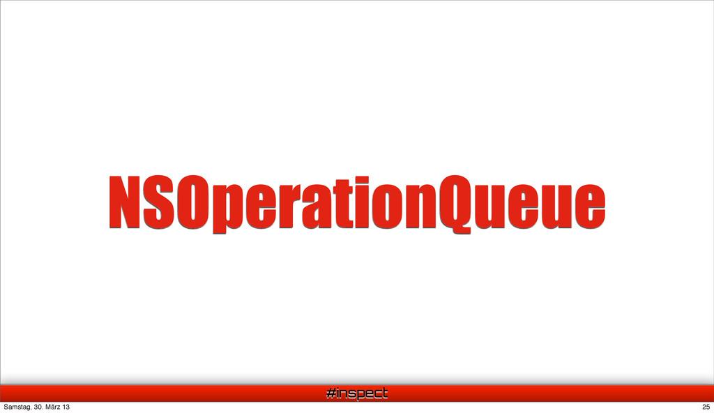 #inspect NSOperationQueue 25 Samstag, 30. März ...