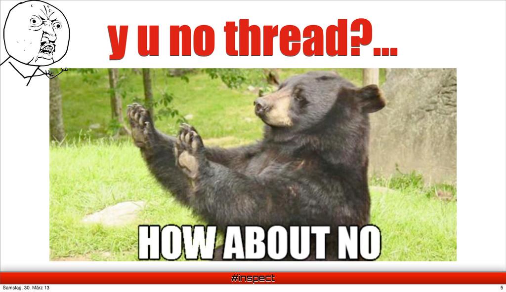 #inspect y u no thread?... 5 Samstag, 30. März ...