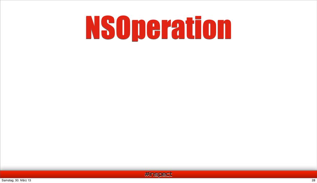 #inspect NSOperation 28 Samstag, 30. März 13