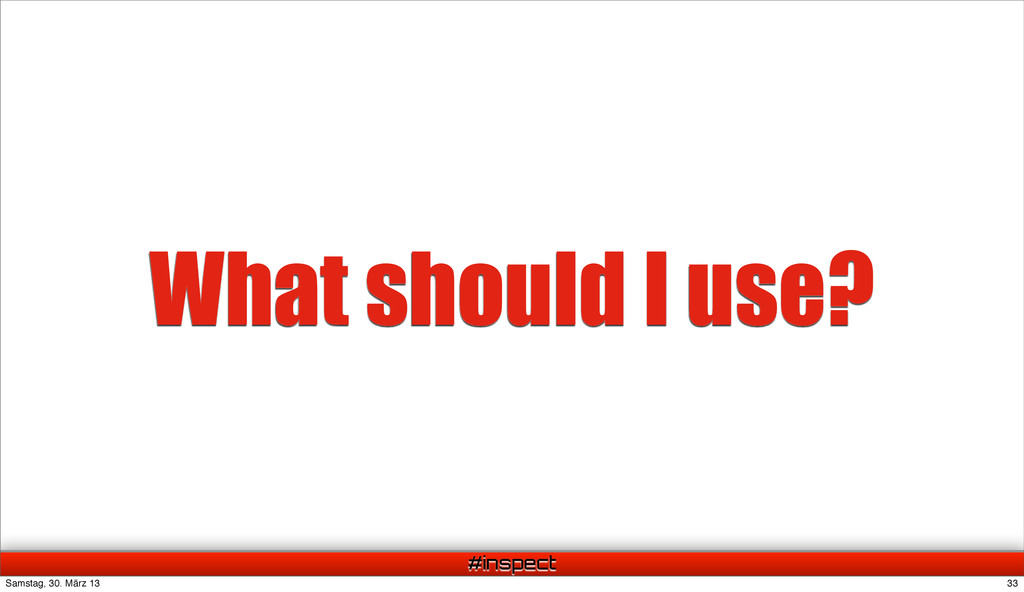 #inspect What should I use? 33 Samstag, 30. Mär...