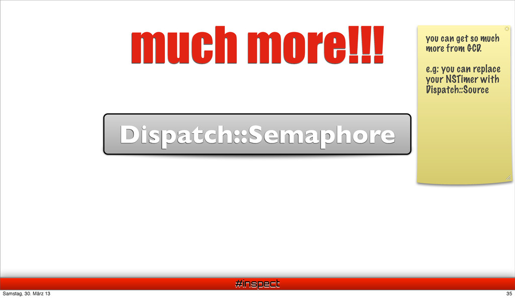 #inspect much more!!! Dispatch::Semaphore you c...