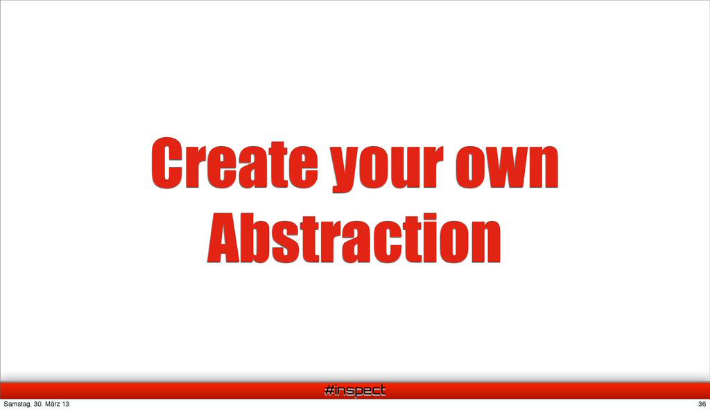 #inspect Create your own Abstraction 36 Samstag...