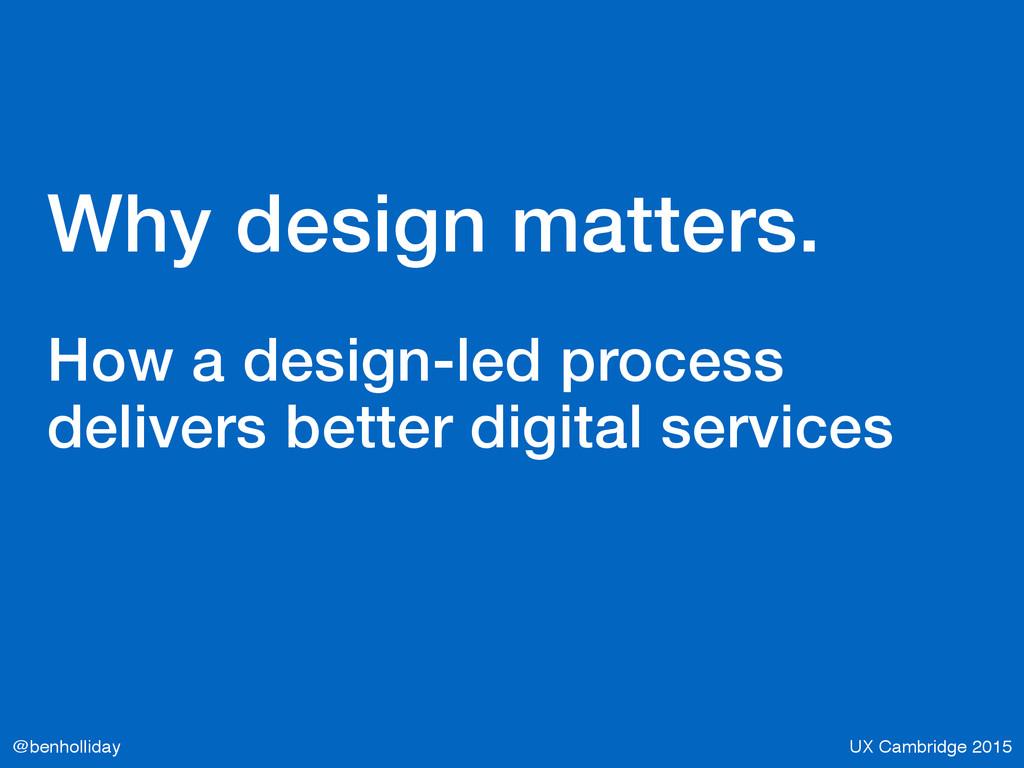 UX Cambridge 2015 @benholliday Why design matte...