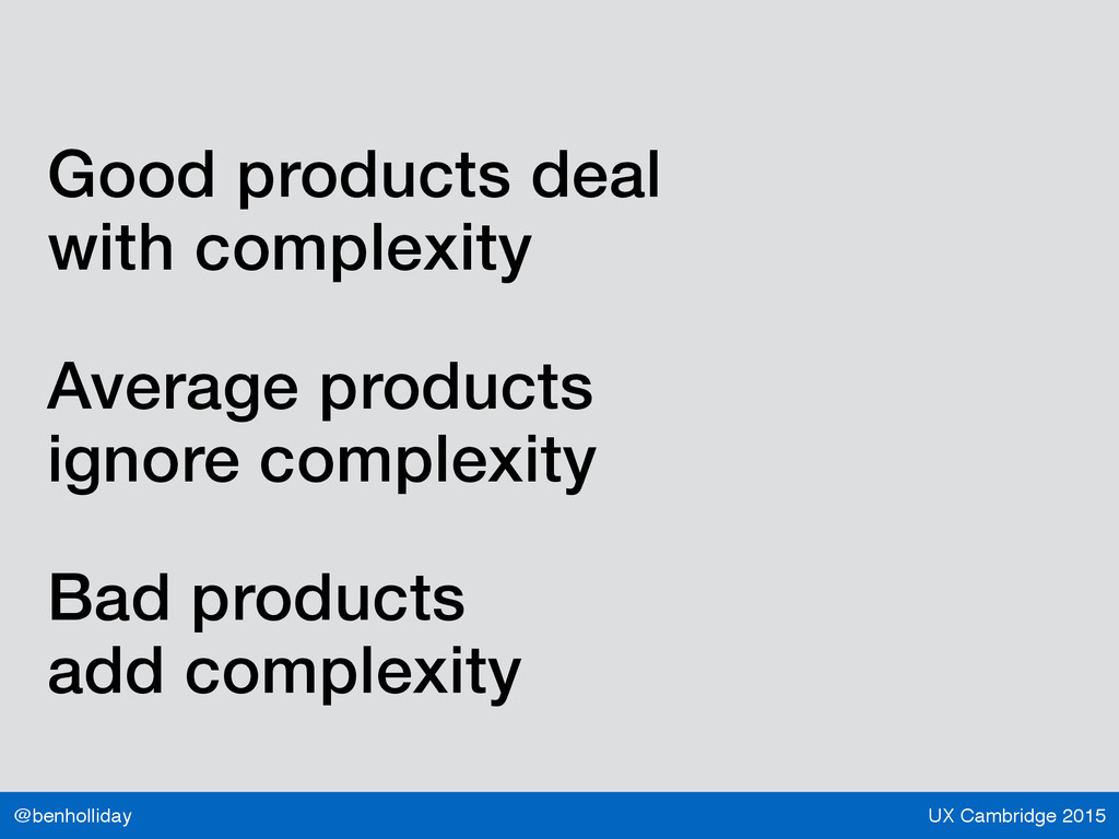 UX Cambridge 2015 @benholliday Good products de...