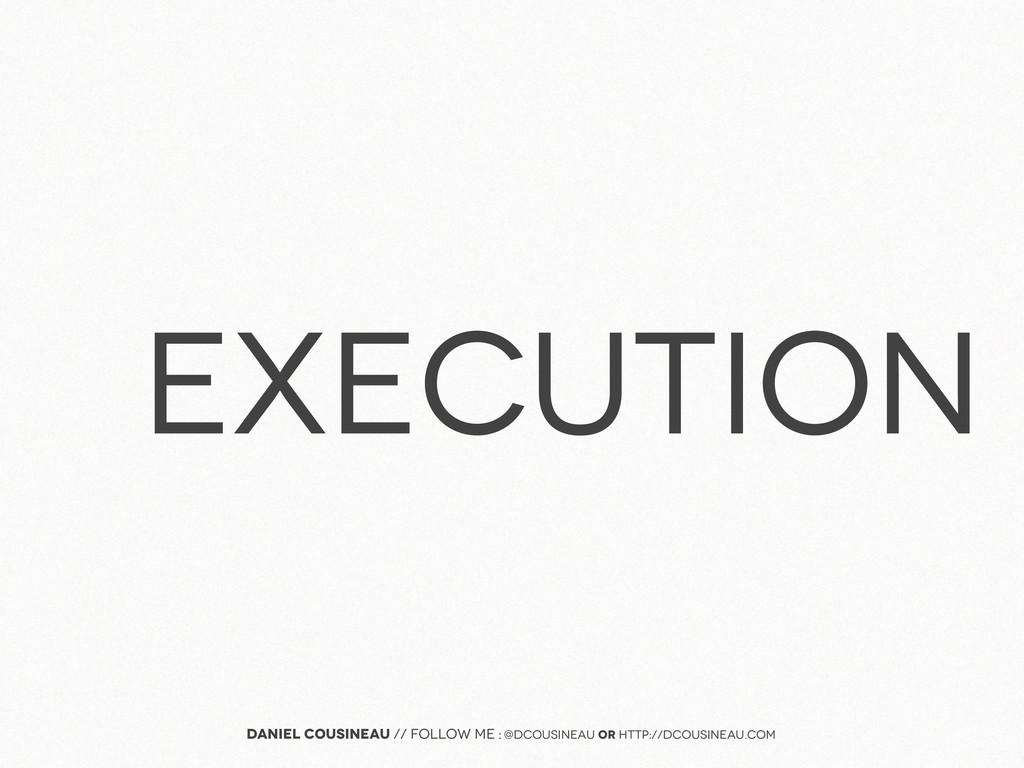 Execution Daniel Cousineau // follow me : @dcou...
