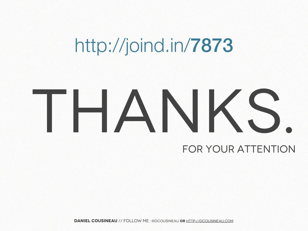 THANKS. FOR YOUR ATTENTION Daniel Cousineau // ...